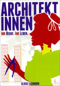 """Ulrike Eichhorn: """"ARCHITEKTINNEN - Ihr Beruf. Ihr Leben"""""""